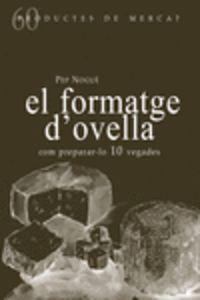 Formatge D'ovella, El - Com Preparar-Lo 10 Vegades - Pep NoguŽe