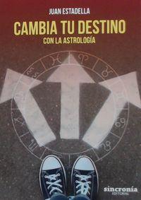 CAMBIA TU DESTINO - CON LA ASTROLOGIA
