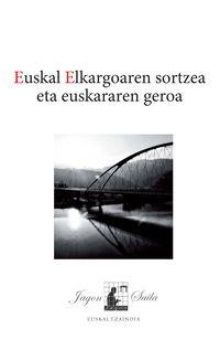 EUSKAL ELKARGOAREN SORTZEA ETA EUSKARAREN GEROA