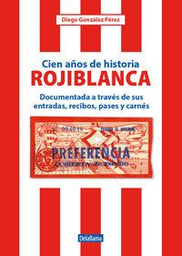 CIEN AÑOS DE HISTORIA ROJIBLANCA - DOCUMENTADA A TRAVES DE SUS ENTRADAS, RECIBOS, PASES Y CARNES