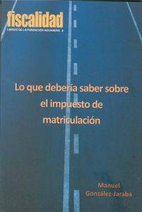 Lo Que Deberia Saber Sobre El Impuesto De Matriculacion - Manuel Gonzalez-Jaraba