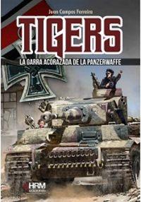 Tigers - La Garra Acorazada De La Panzerwaffe - Juan Campos Ferreira