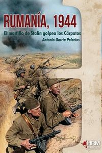 Rumania 1944 - El Martillo De Stalin Golpea Los Carpatos - Antonio Garcia Palacios