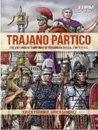Trajano Partico - Las Victoriosas Campañas De Trajano En Persia (114-117 D. C. ) - Javier Sanchez Gracia / Kaveh Farrokh / Angel Garcia Pinto (il. )