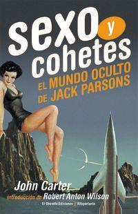 Sexo Y Cohetes - El Mundo Oculto De Jack Parsons - John Carter