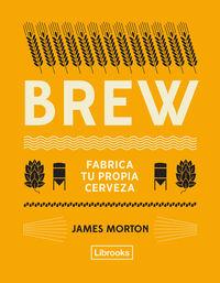 Brew - Fabrica Tu Propia Cerveza - James Morton