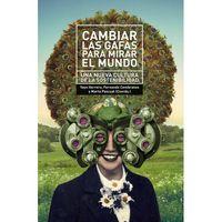 (3 ED) CAMBIAR LAS GAFAS PARA MIRAR EL MUNDO - UNA NUEVA CULTURA DE LA SOSTENIBILIDAD