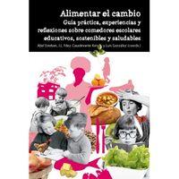 ALIMENTAR EL CAMBIO - GUIA PRACTICA, EXPERIENCIAS Y REFLEXIONES SOBRE COMEDORES ESCOLARES EDUCATIVOS, SOSTENIBLES Y SALUDABLES