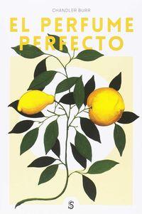 Perfume Perfecto, El - Un Año Dentro De La Industria Del Perfume En Paris Y Nueva York - Chandler Burr