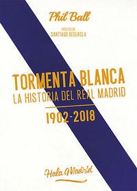 TORMENTA BLANCA - LA HISTORIA DEL REAL MADRID (1902-2018)