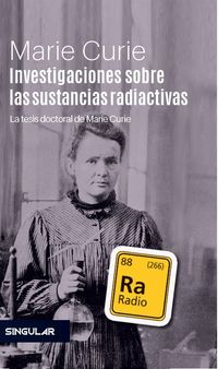 INVESTIGACIONES SOBRE LAS SUSTANCIAS RADIACTIVAS - LA TESIS DOCTORAL DE MARIE CURIE