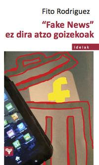 """""""FAKE NEWS"""" EZ DIRA ATZO GOIZEKOAK"""