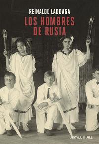 Los hombres de rusia - Reinaldo Laddaga