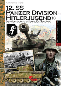 12. Ss Panzer Division Hitlerjugend (i) - De Su Formacion A La Operacion Goodwood - Massimiliano Afiero