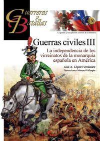GUERRAS CIVILES III - LA INDEPENDENCIA DE LOS VIRREINATOS DE LA MONARQUIA ESPAÑOLA EN AMERICA
