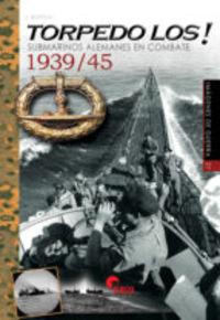 TORPEDO LOS! - SUBMARINOS ALEMANES EN COMBATE 1939 / 45