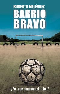 BARRIO BRAVO - ¿POR QUE AMAMOS EL BALON?