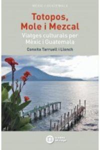 Totopos, Mole I Mezcal - Viatges Culturals Per Mexic I Guatemala - Conxita Tarruell I Llonch