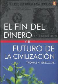 FIN DEL DINERO Y EL FUTURO DE LA CIVILIZACION, EL