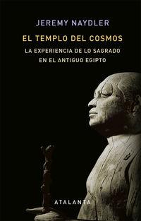 TEMPLO DEL COSMOS, EL - LA EXPERIENCIA DE LO SAGRADO EN EL ANTIGUO EGIPTO