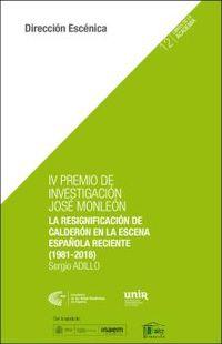RESIGNIFICACION DE CALDERON EN LA ESCENA ESPAÑOLA RECIENTE, LA (1981-2018) (IV PREMIO DE INVESTIGACION JOSE MONLEON)