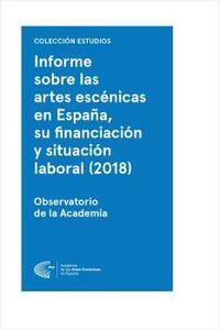INFORME SOBRE LAS ARTES ESCENICAS EN ESPAÑA, SU FINANCIACION Y SITUACION LABORAL (2018) - ESTUDIO MARCO Y ENCUESTA A LOS PROFESIONALES DEL SECTOR