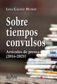 SOBRE TIEMPOS CONVULSOS - ARTICULOS DE PRENSA, 2016-2021