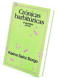 Cronicas Barbituricas - El Asombro Y La Ira - Karina Sainz Borgo