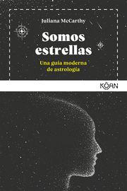 SOMOS ESTRELLAS - UNA GUIA MODERNA DE ASTROLOGIA