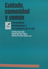 Cuidado, Comunidad Y Comun - Extracciones, Apropiaciones Y Sostenimiento De La Vida - Cristina Vega Solis (ed. ) / Raquel Martinez Bujan (ed. ) / Myriam Paredes Chauca (ed. )
