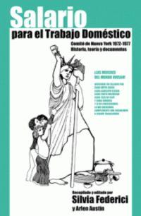 SALARIO PARA EL TRABAJO DOMESTICO - COMITE DE NUEVA YORK (1972-1977) HISTORIA, TEORIA Y DOCUMENTOS
