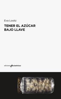 Tener El Azucar Bajo Llave - Eva Lootz