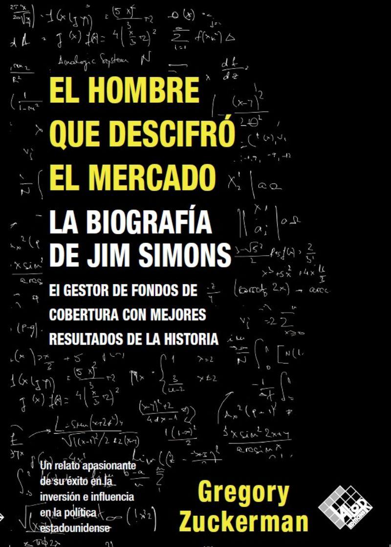 EL HOMBRE QUE DESCIFRO EL MERCADO - LA BIOGRAFIA DE JIM SIMONS