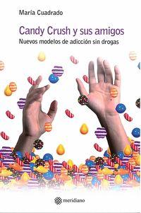Candy Crush Y Sus Amigos - Los Nuevos Modelos De Adiccion Sin Drogas - Maria Cuadrado Gomez-Serranillos