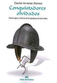 CONQUISTADORES OLVIDADOS - PERSONAJES Y HECHOS DE LA EPOPEYA DE LAS INDIAS