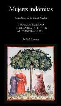 MUJERES INDOMITAS - TROTA DE SALERNO. HILDEGARDA DE BINGEN. ALESSANDRA GILIANI