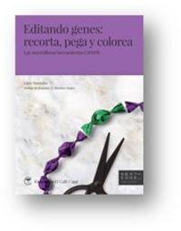 EDITANDO GENES: RECORTA, PEGA Y COLOREA - LAS MARAVILLOSAS HERRAMIENTAS CRISPR