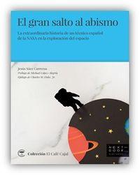 GRAN SALTO AL ABISMO, EL - LA EXTRAORDINARIA HISTORIA DE UN TECNICO ESPAÑOL DE LA NASA EN LA EXPLORACION DEL ESPACIO