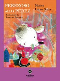 Perezoso, Alias Perez - Marisa Lopez Soria / Katarzyna Rogowicz (il. )