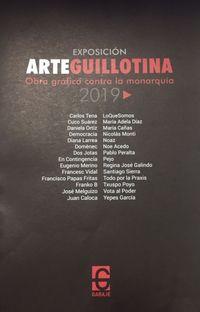 ARTEGUILLOTINA - OBRA GRAFICA CONTRA LA MONARQUIA 2019