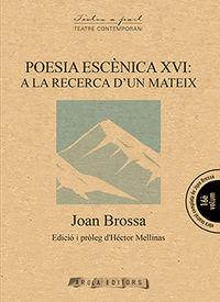Poesia Escenica Xvi - A La Recerca D'un Mateix - Joan Brossa
