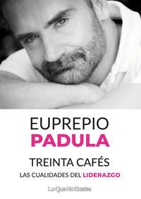 Treinta Cafes - Las Cualidades Del Liderazgo - Euprepio Padula