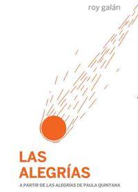 Alegrias, Las - A Partir De Las Alegrias De Paula Quintana - Roy Galan