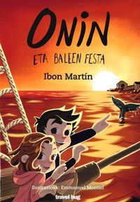 onin eta baleen festa - Ibon Martin / Emmanuel Montiel (il. )