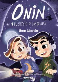 onin y el secreto de las brujas - Ibon Martin / Emmanuel Montiel (il. )