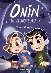 Onin Eta Sorginen Sekretua - Ibon Martin / Emmanuel Montiel (il. )