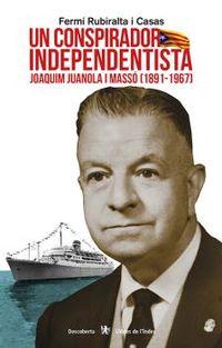 UN CONSPIRADOR INDEPENDENTISTA - JOAQUIM JUANOLA I MASSO (1891-1967)