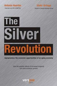 Silver Revolution, The - Agingnomics: The Economic Opportunities Of An Aging Economy - Antonio - Iñaki Huertas-Ortega