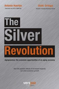 SILVER REVOLUTION, THE - AGINGNOMICS: THE ECONOMIC OPPORTUNITIES OF AN AGING ECONOMY