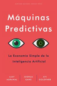 Maquinas Predictivas - La Economia Simple De La Inteligencia Artificial - Ajay Agrawal / Joshua Gans / Avi Goldfarb